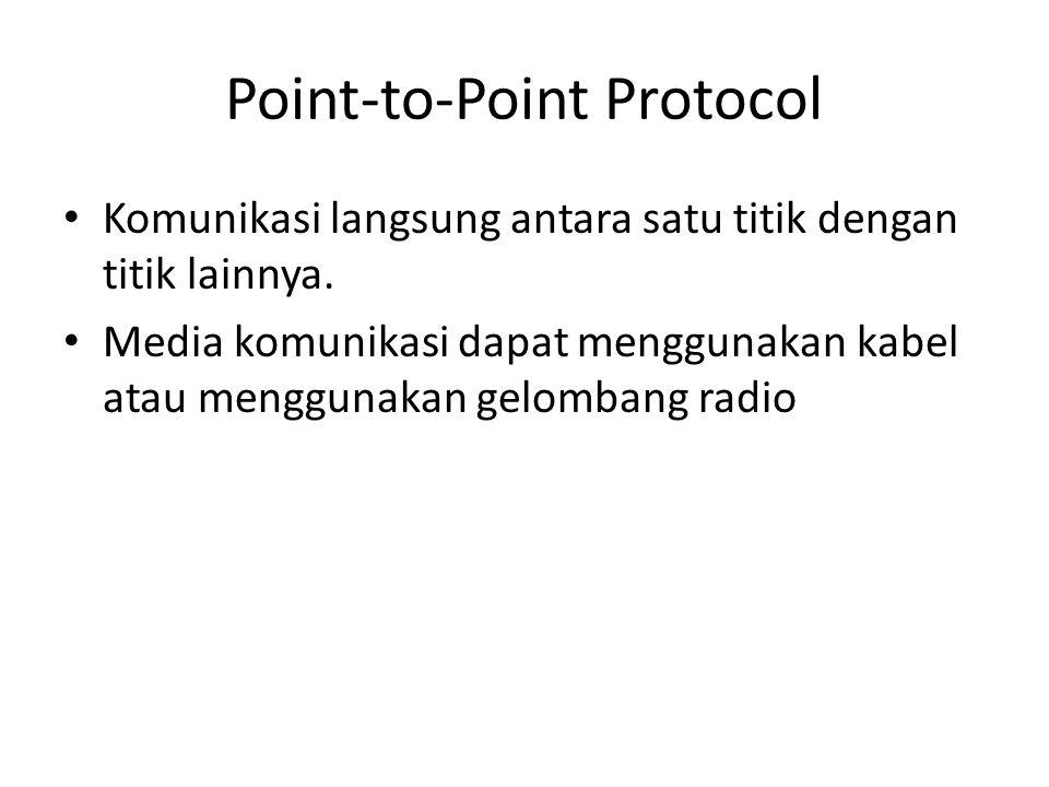 Point-to-Point Protocol • Komunikasi langsung antara satu titik dengan titik lainnya. • Media komunikasi dapat menggunakan kabel atau menggunakan gelo