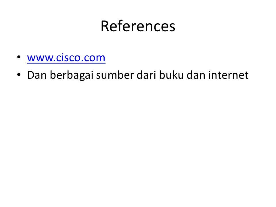 References • www.cisco.com www.cisco.com • Dan berbagai sumber dari buku dan internet