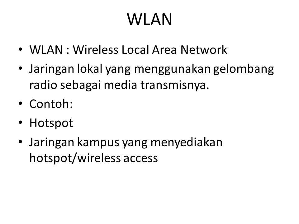 WLAN • WLAN : Wireless Local Area Network • Jaringan lokal yang menggunakan gelombang radio sebagai media transmisnya. • Contoh: • Hotspot • Jaringan
