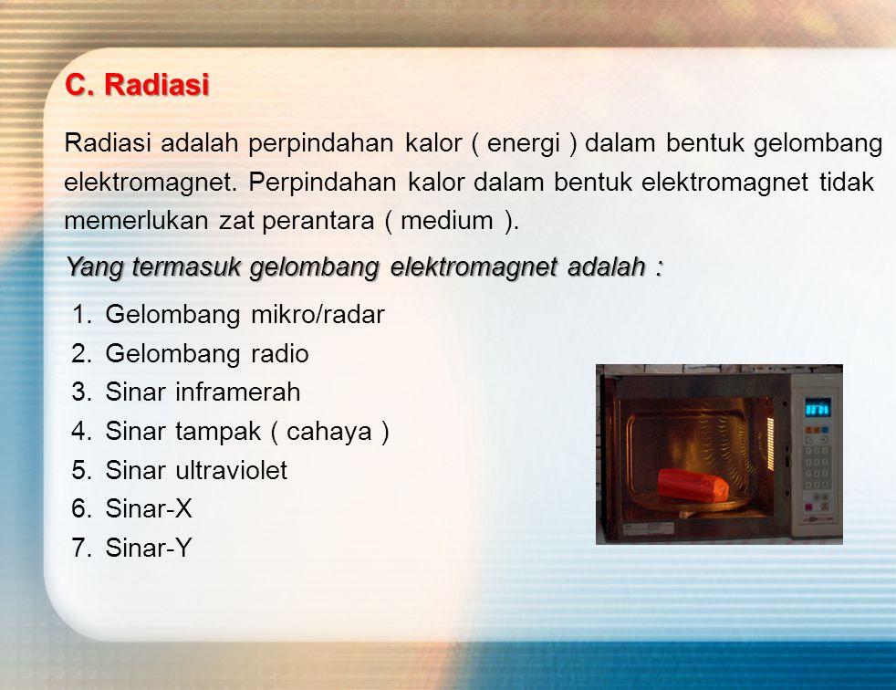 Radiasi adalah perpindahan kalor ( energi ) dalam bentuk gelombang elektromagnet. Perpindahan kalor dalam bentuk elektromagnet tidak memerlukan zat pe