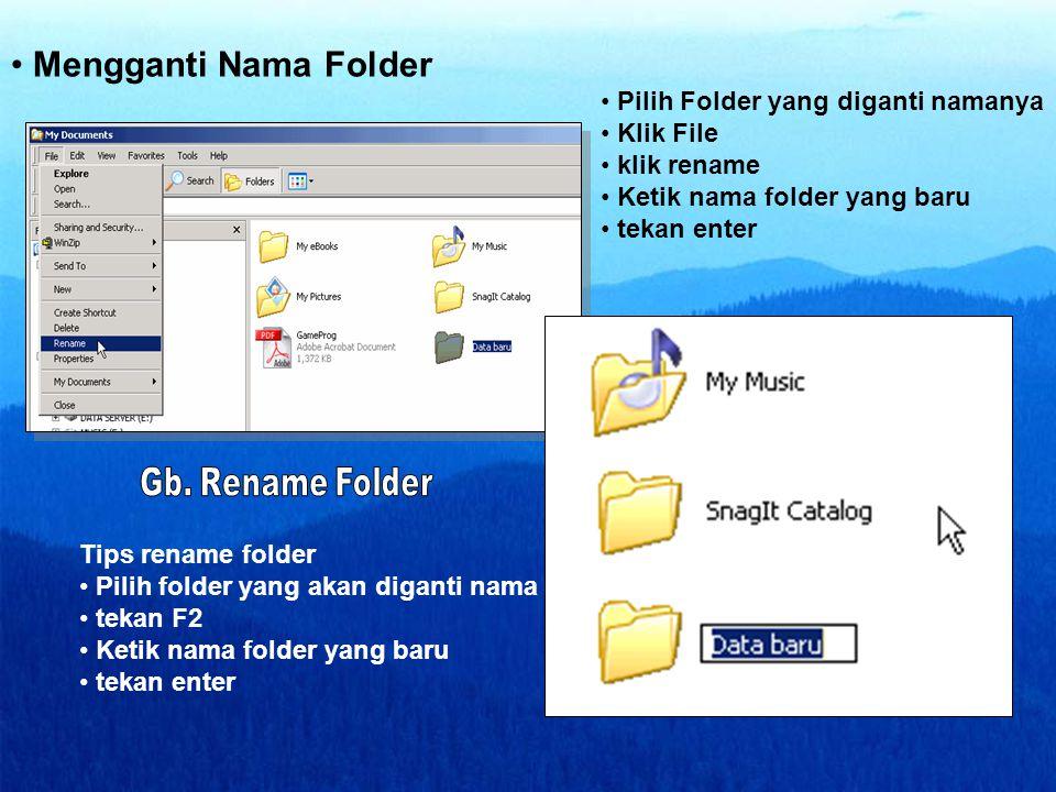 • Mengganti Nama Folder • Pilih Folder yang diganti namanya • Klik File • klik rename • Ketik nama folder yang baru • tekan enter Tips rename folder •