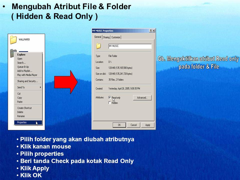 • Mengubah Atribut File & Folder ( Hidden & Read Only ) • Pilih folder yang akan diubah atributnya • Klik kanan mouse • Pilih properties • Beri tanda Check pada kotak Read Only • Klik Apply • Klik OK