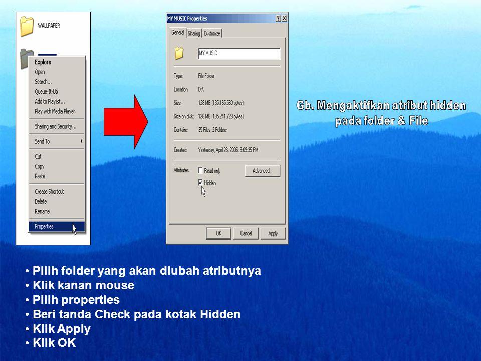 • Pilih folder yang akan diubah atributnya • Klik kanan mouse • Pilih properties • Beri tanda Check pada kotak Hidden • Klik Apply • Klik OK