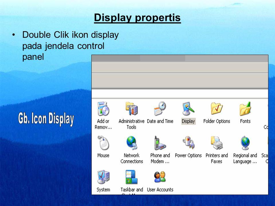 Display propertis •Double Clik ikon display pada jendela control panel