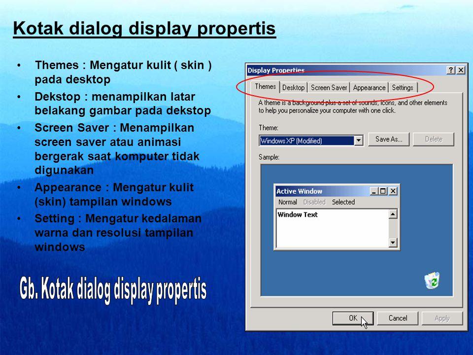 Kotak dialog display propertis •Themes : Mengatur kulit ( skin ) pada desktop •Dekstop : menampilkan latar belakang gambar pada dekstop •Screen Saver