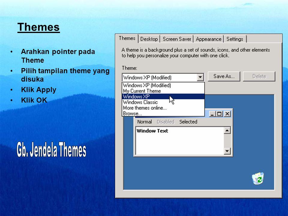 Themes •Arahkan pointer pada Theme •Pilih tampilan theme yang disuka •Klik Apply •Klik OK