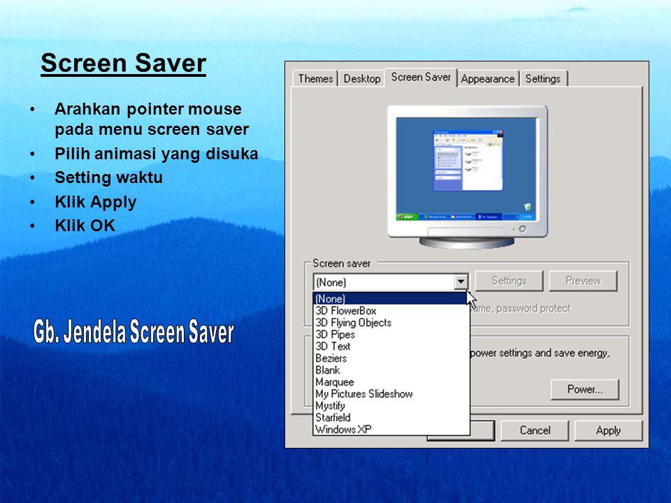 Screen Saver •Arahkan pointer mouse pada menu screen saver •Pilih animasi yang disuka •Setting waktu •Klik Apply •Klik OK