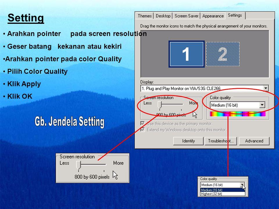 Setting • Arahkan pointer pada screen resolution • Geser batang kekanan atau kekiri •Arahkan pointer pada color Quality • Pilih Color Quality • Klik Apply • Klik OK