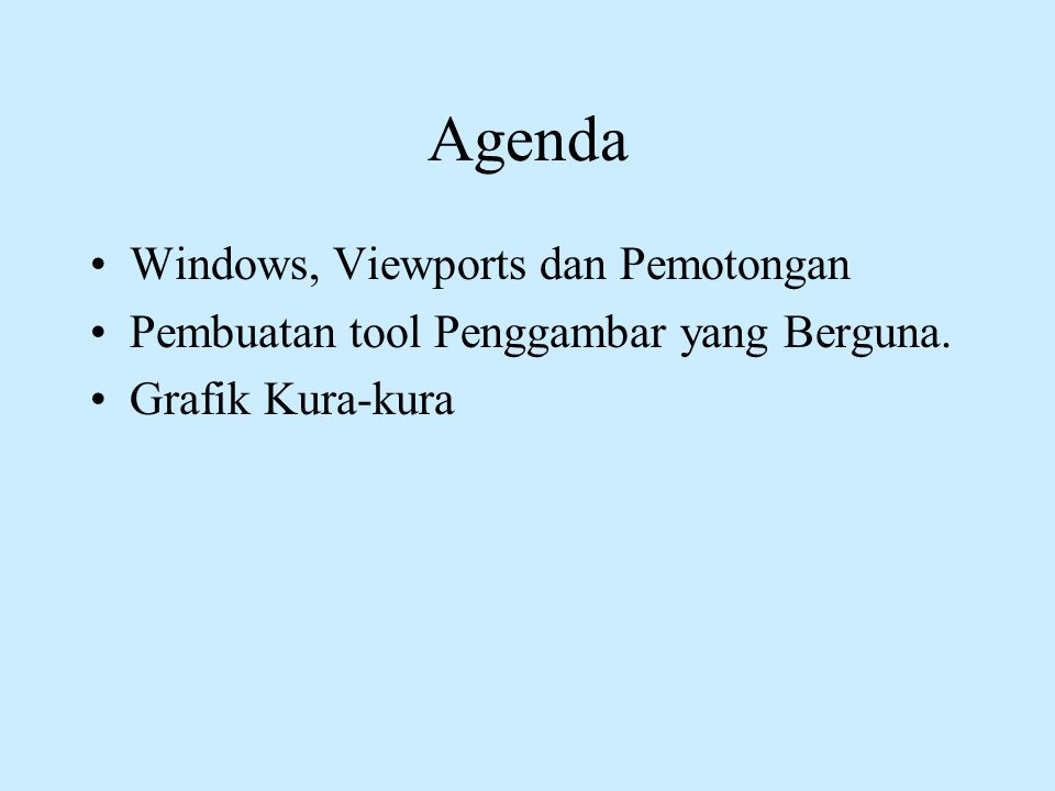 Agenda •Windows, Viewports dan Pemotongan •Pembuatan tool Penggambar yang Berguna. •Grafik Kura-kura