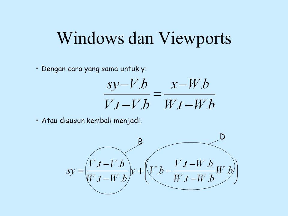 Windows dan Viewports •Dengan cara yang sama untuk y: •Atau disusun kembali menjadi: B D