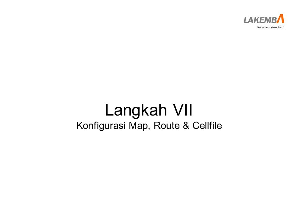 Langkah VII Konfigurasi Map, Route & Cellfile