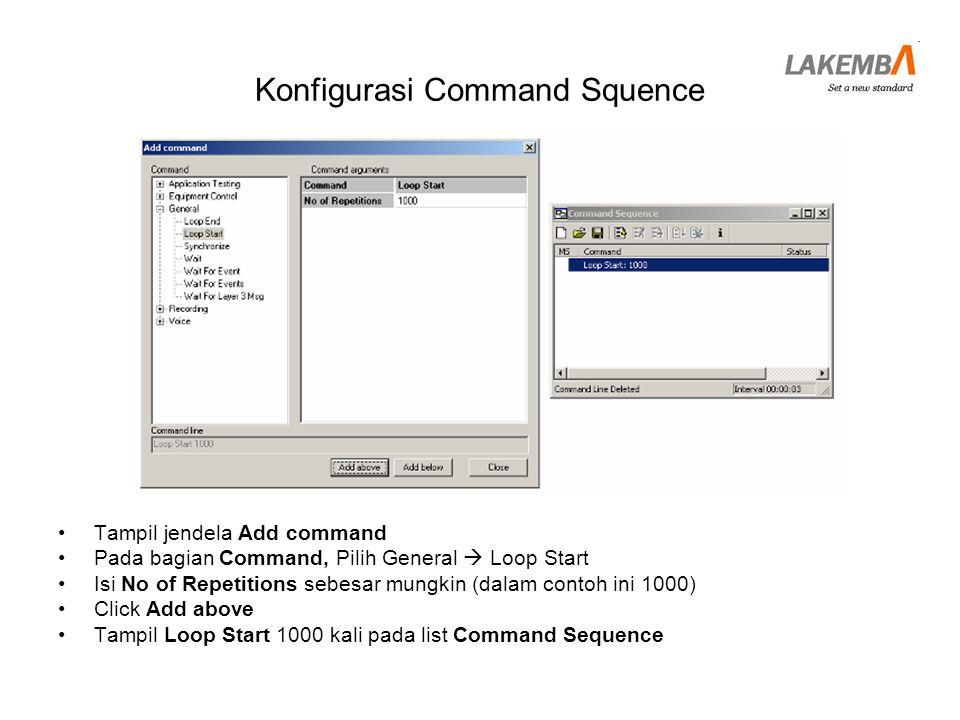 Konfigurasi Command Squence •Pada bagian Command, Pilih Voice  Dial •Pilih Equipment Name  MS1 •Isi Number/MS  (Nomer telepon yang dituju atau MS yang dituju) •Click Add below •Tampil Loop Start 1000 kali dan Dial ke nomer tujuan pada list Command Sequence