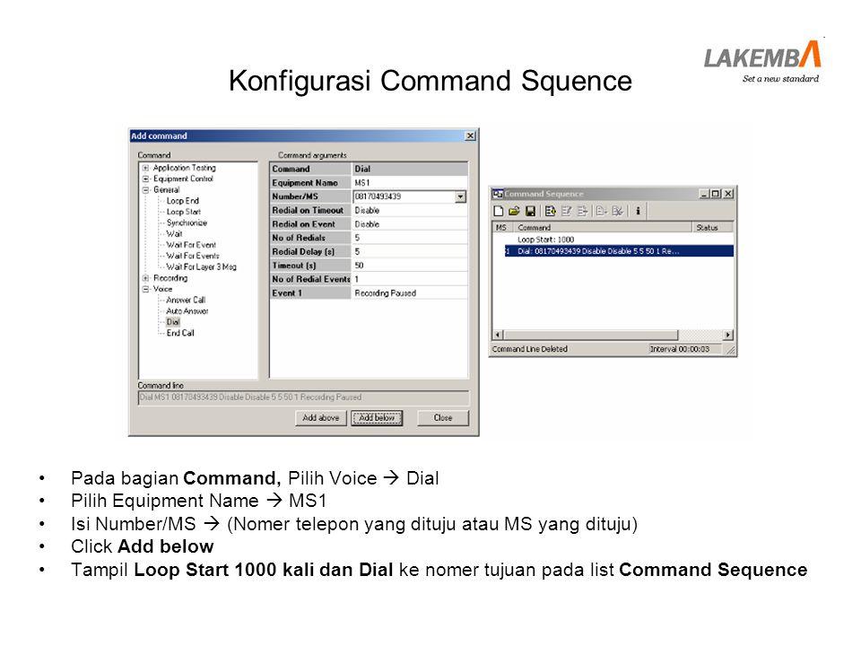 Konfigurasi Command Squence •Pada bagian Command Pilih General  Wait •Pilih Equipment Name  MS1 •Seconds  120 •Click Add below