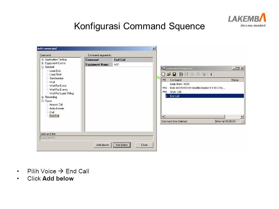 Konfigurasi Command Squence •Pilih General  Wait •Pilih Equipment Name  MS1 •Seconds  15 •Click Add below
