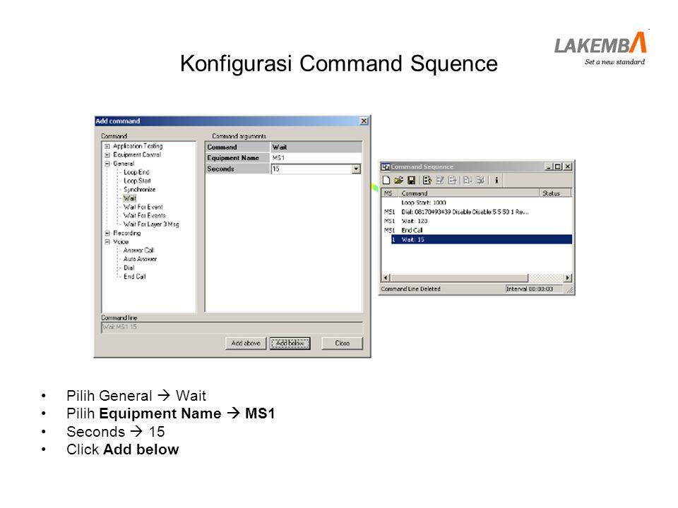 Konfigurasi Command Squence •Pilih General  Loop End •Click Add below