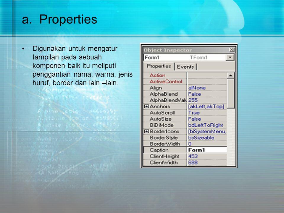 a. Properties •Digunakan untuk mengatur tampilan pada sebuah komponen baik itu meliputi penggantian nama, warna, jenis huruf, border dan lain –lain.