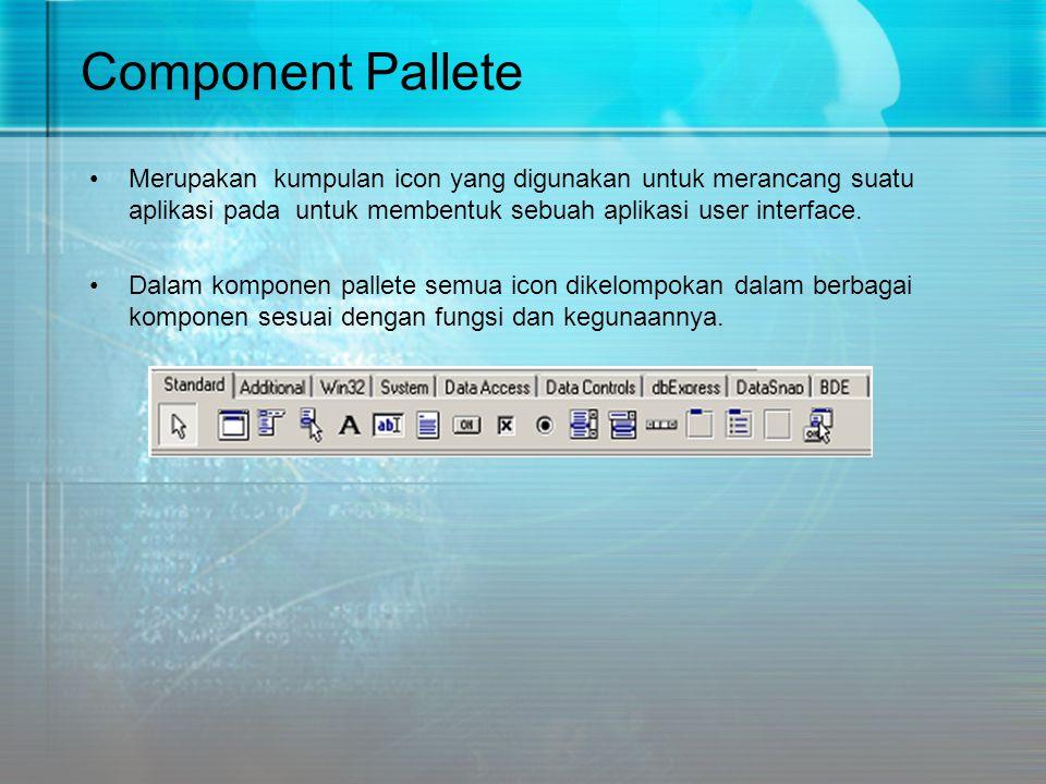 Component Pallete •Merupakan kumpulan icon yang digunakan untuk merancang suatu aplikasi pada untuk membentuk sebuah aplikasi user interface. •Dalam k