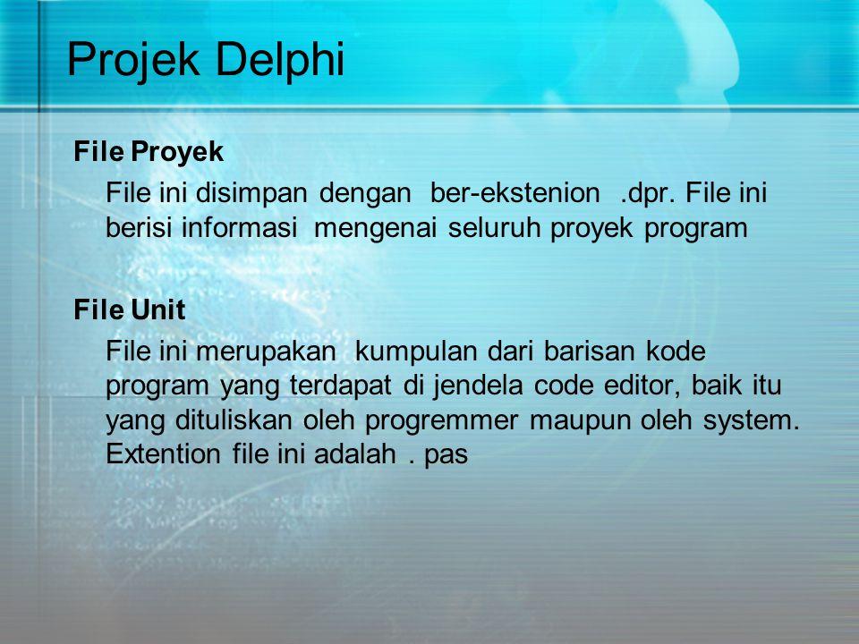 Projek Delphi File Proyek File ini disimpan dengan ber-ekstenion.dpr. File ini berisi informasi mengenai seluruh proyek program File Unit File ini mer
