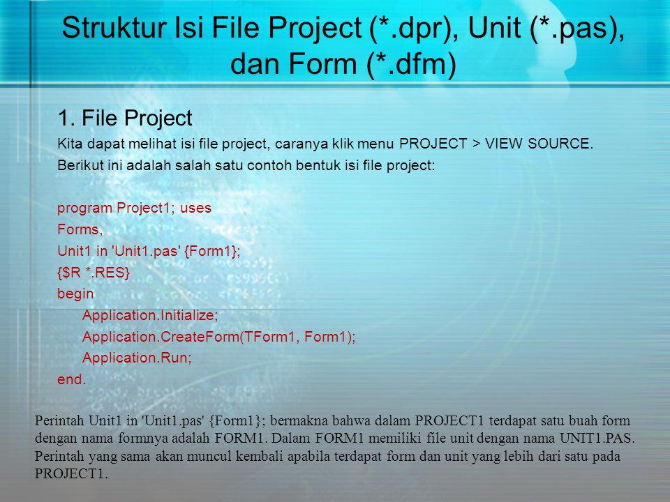Struktur Isi File Project (*.dpr), Unit (*.pas), dan Form (*.dfm) 1. File Project Kita dapat melihat isi file project, caranya klik menu PROJECT > VIE