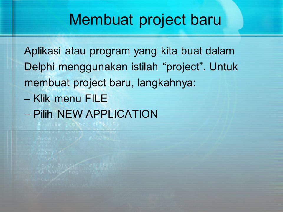 """Membuat project baru Aplikasi atau program yang kita buat dalam Delphi menggunakan istilah """"project"""". Untuk membuat project baru, langkahnya: – Klik m"""