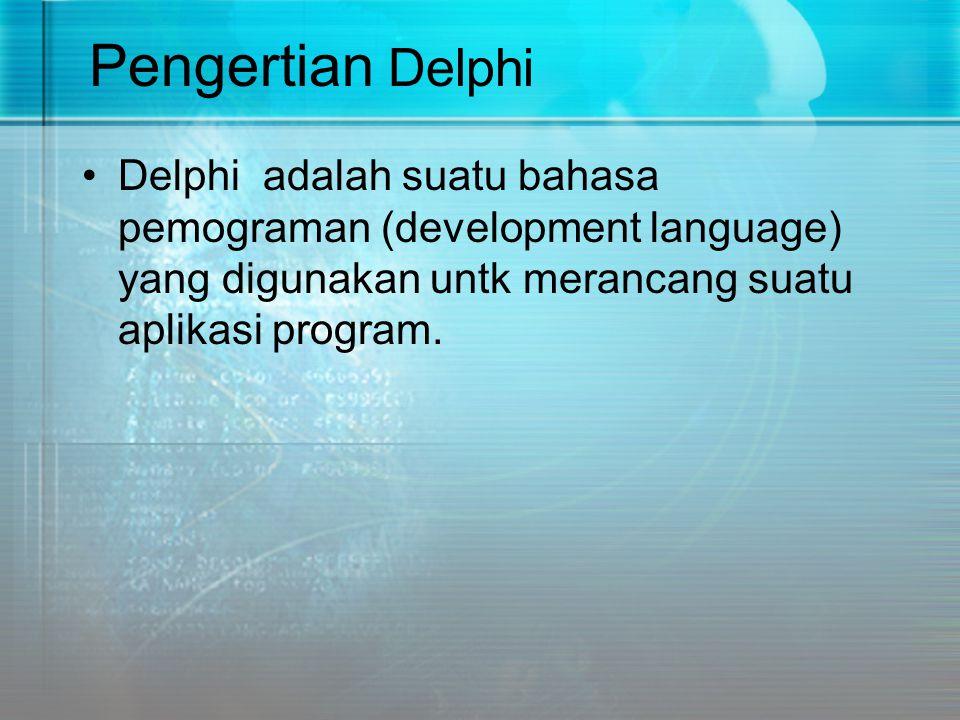 Pengertian Delphi •Delphi adalah suatu bahasa pemograman (development language) yang digunakan untk merancang suatu aplikasi program.