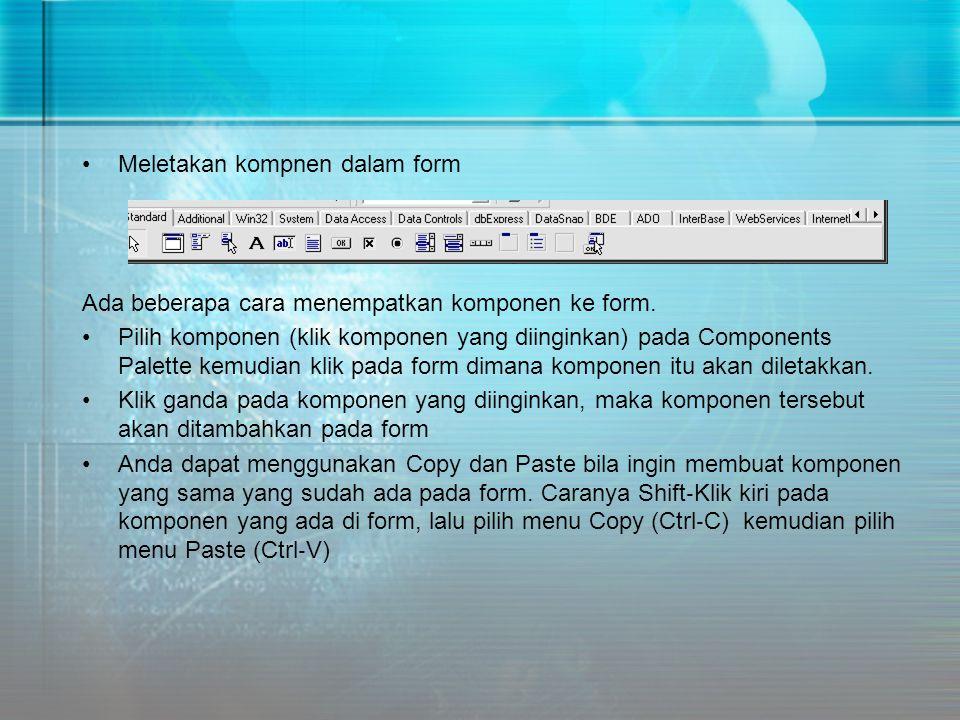 •Meletakan kompnen dalam form Ada beberapa cara menempatkan komponen ke form. •Pilih komponen (klik komponen yang diinginkan) pada Components Palette