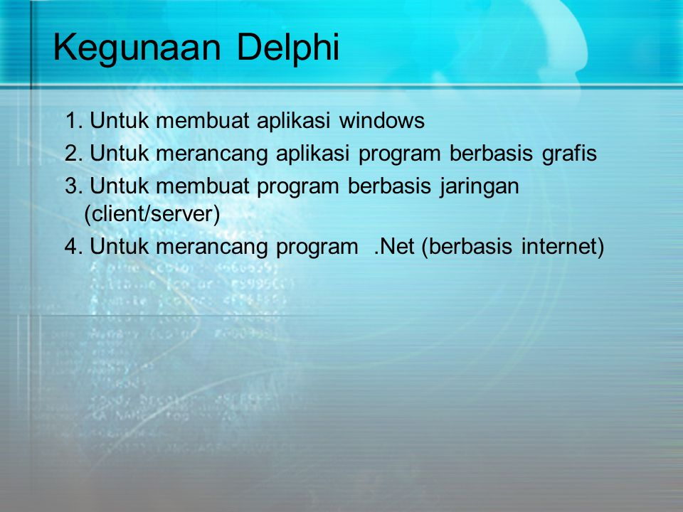 Kegunaan Delphi 1. Untuk membuat aplikasi windows 2. Untuk merancang aplikasi program berbasis grafis 3. Untuk membuat program berbasis jaringan (clie