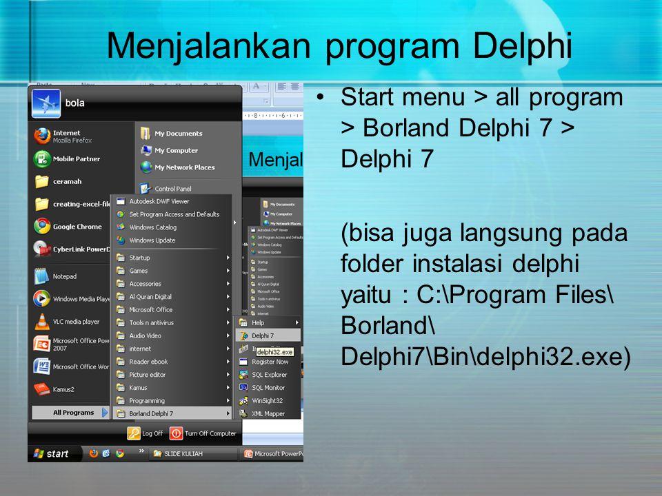 Menyimpan Project/Aplikasi •Menyimpan kode aplikasi delphi berbeda dengan menyimpan kode program lain seperti kode program DOS misalnya •Satu program DOS umumnya memiliki satu file saja, walaupun bisa juga lebih (misalnya overlay di pascal atau membuat library header di C), tetapi file tersebut sengaja dibuat oleh programmer- nya •Sedangkan pada Delphi, satu program Delphi menghasilkan banyak file, dan sebagian besar file itu ada tanpa disengaja oleh programmernya •Oleh karena itu menyimpan aplikasi Delphi perlu diatur dalam folder khusus untuk mengumpulkan file-file yang dihasilkan oleh satu aplikasi