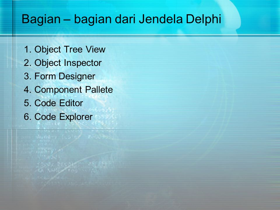 Tampilan Delphi Object Tree View Componen Palette Object Inspector Code Editor Toolbar Tab …..
