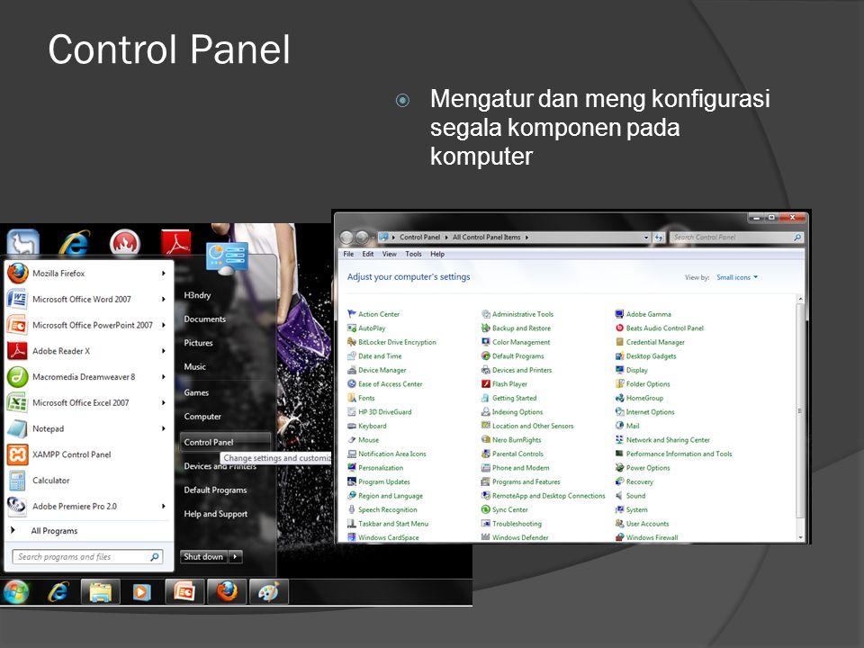 Control Panel  Mengatur dan meng konfigurasi segala komponen pada komputer