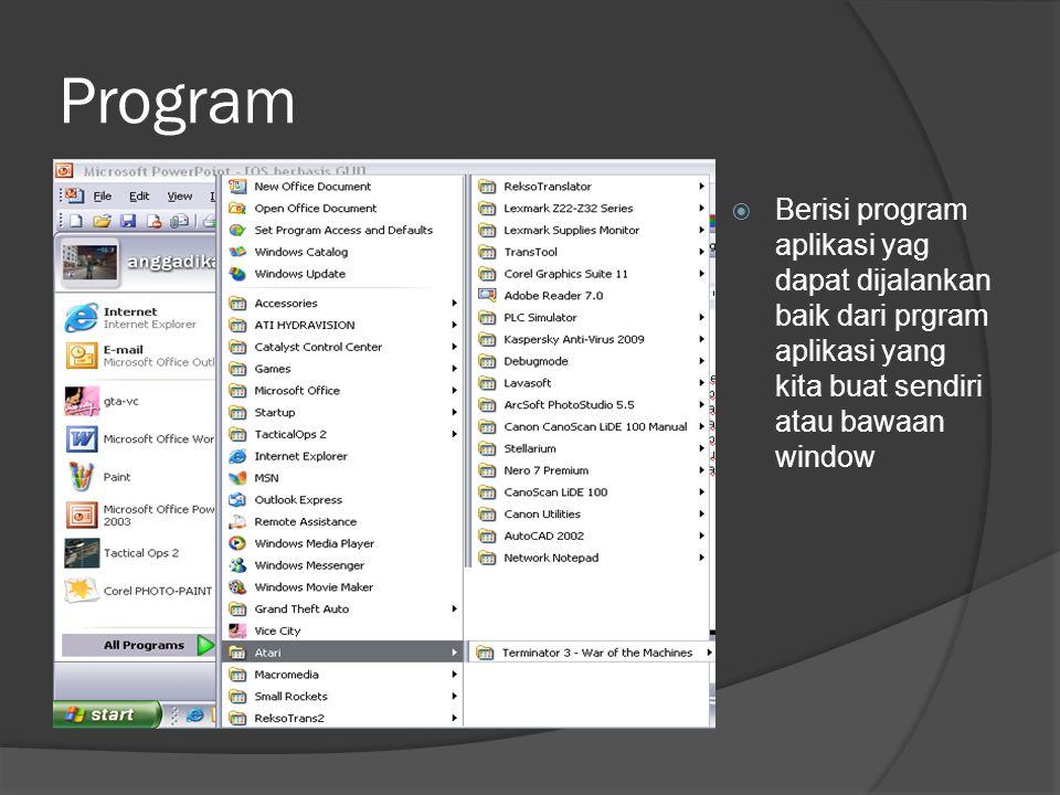Program  Berisi program aplikasi yag dapat dijalankan baik dari prgram aplikasi yang kita buat sendiri atau bawaan window