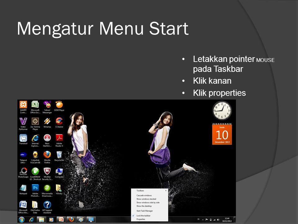 Mengatur Menu Start •Letakkan pointer MOUSE pada Taskbar •Klik kanan •Klik properties