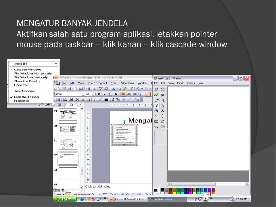 MENGATUR BANYAK JENDELA Aktifkan salah satu program aplikasi, letakkan pointer mouse pada taskbar – klik kanan – klik cascade window