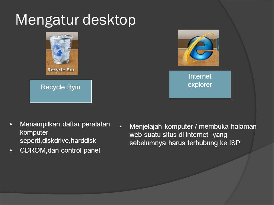 Mengatur desktop •Menampilkan daftar peralatan komputer seperti,diskdrive,harddisk •CDROM,dan control panel •Menjelajah komputer / membuka halaman web