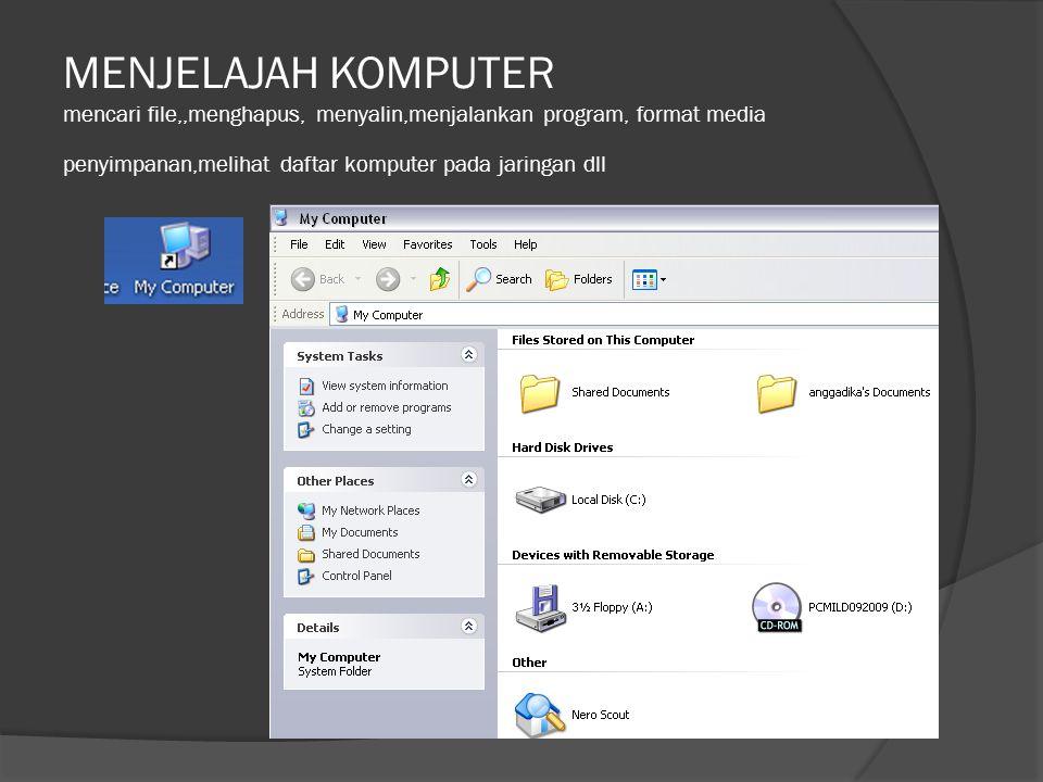 MENJELAJAH KOMPUTER mencari file,,menghapus, menyalin,menjalankan program, format media penyimpanan,melihat daftar komputer pada jaringan dll