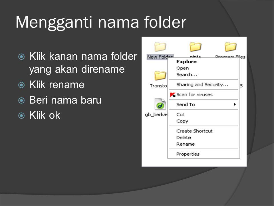 Mengganti nama folder  Klik kanan nama folder yang akan direname  Klik rename  Beri nama baru  Klik ok