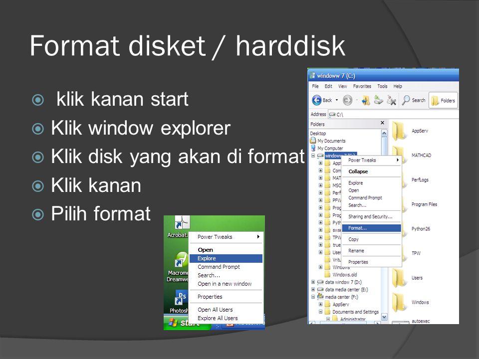 Format disket / harddisk  klik kanan start  Klik window explorer  Klik disk yang akan di format  Klik kanan  Pilih format