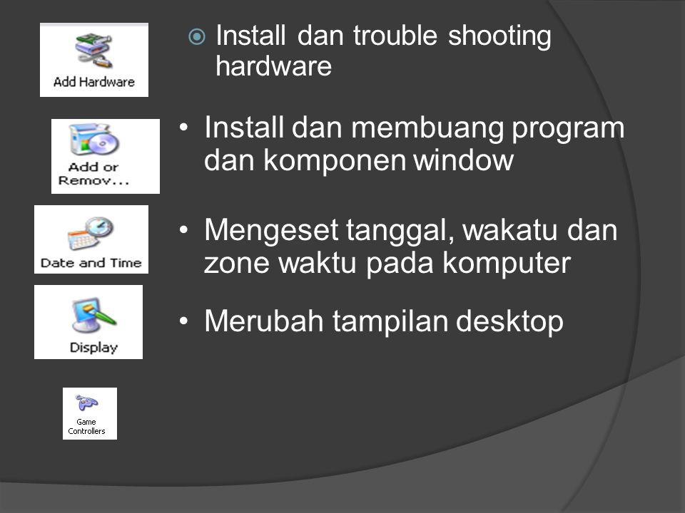  Install dan trouble shooting hardware •Install dan membuang program dan komponen window •Mengeset tanggal, wakatu dan zone waktu pada komputer •Meru