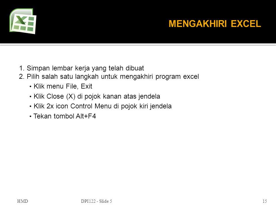 DPI122 - Slide 515 1. Simpan lembar kerja yang telah dibuat 2. Pilih salah satu langkah untuk mengakhiri program excel • Klik menu File, Exit • Klik C