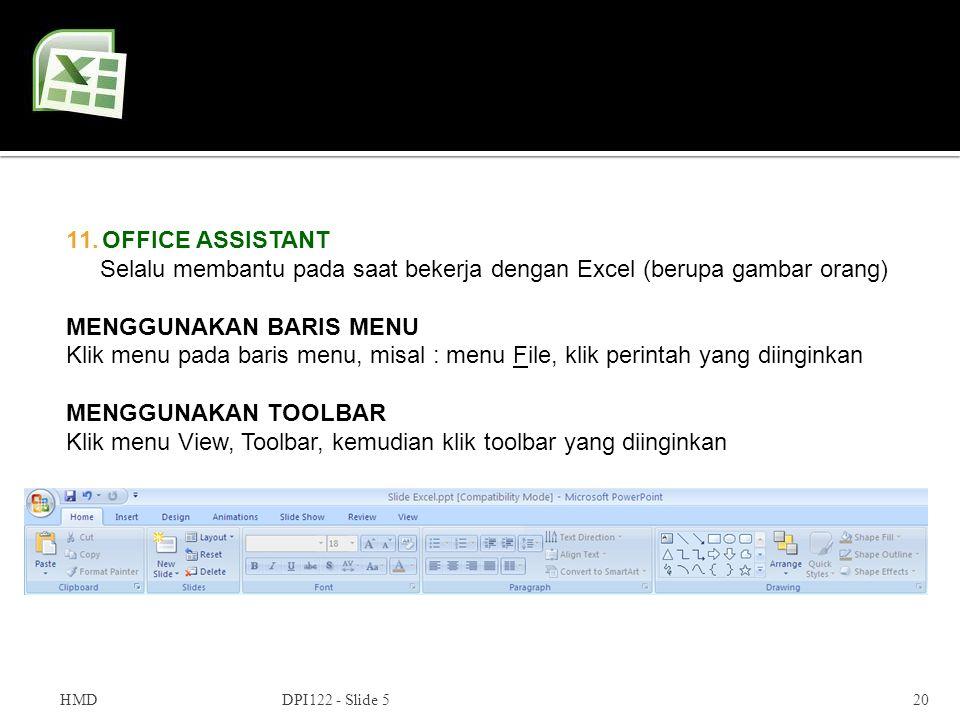 HMDDPI122 - Slide 520 11.OFFICE ASSISTANT Selalu membantu pada saat bekerja dengan Excel (berupa gambar orang) MENGGUNAKAN BARIS MENU Klik menu pada b
