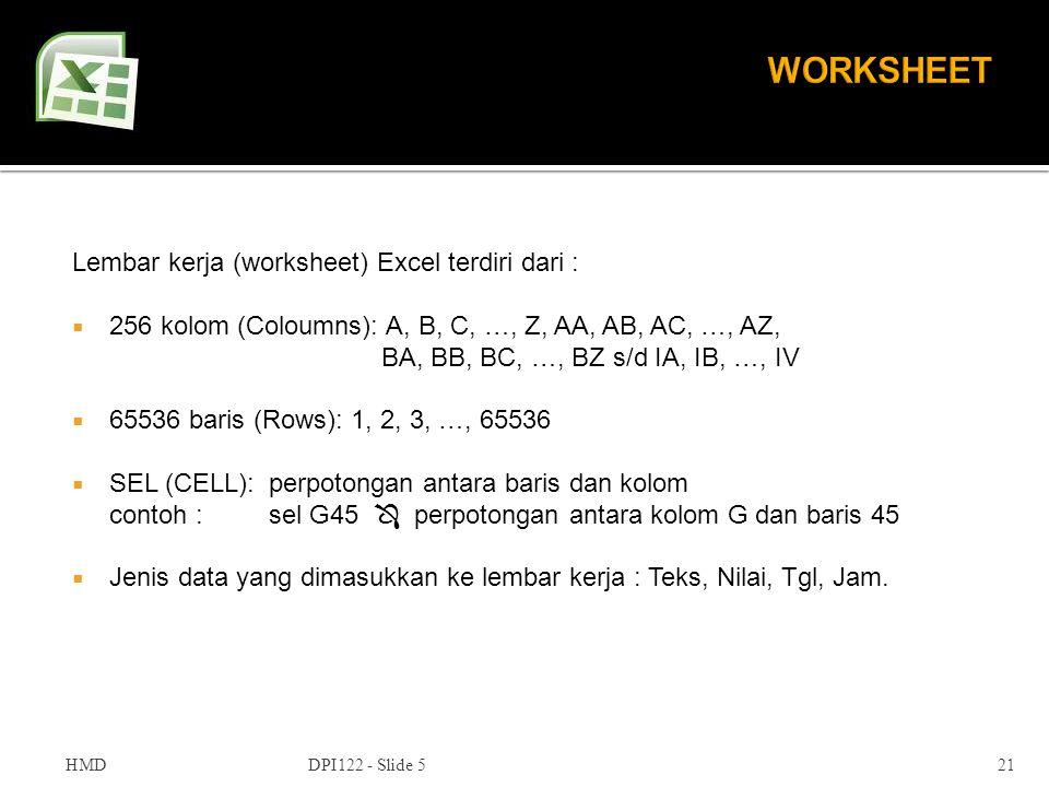 HMDDPI122 - Slide 521 Lembar kerja (worksheet) Excel terdiri dari :  256 kolom (Coloumns): A, B, C, …, Z, AA, AB, AC, …, AZ, BA, BB, BC, …, BZ s/d IA