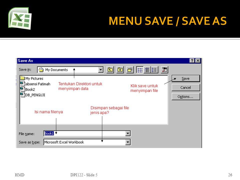 HMDDPI122 - Slide 526 Tentukan Direktori untuk menyimpan data Isi nama filenya Disimpan sebagai file jenis apa? Klik save untuk menyimpan file