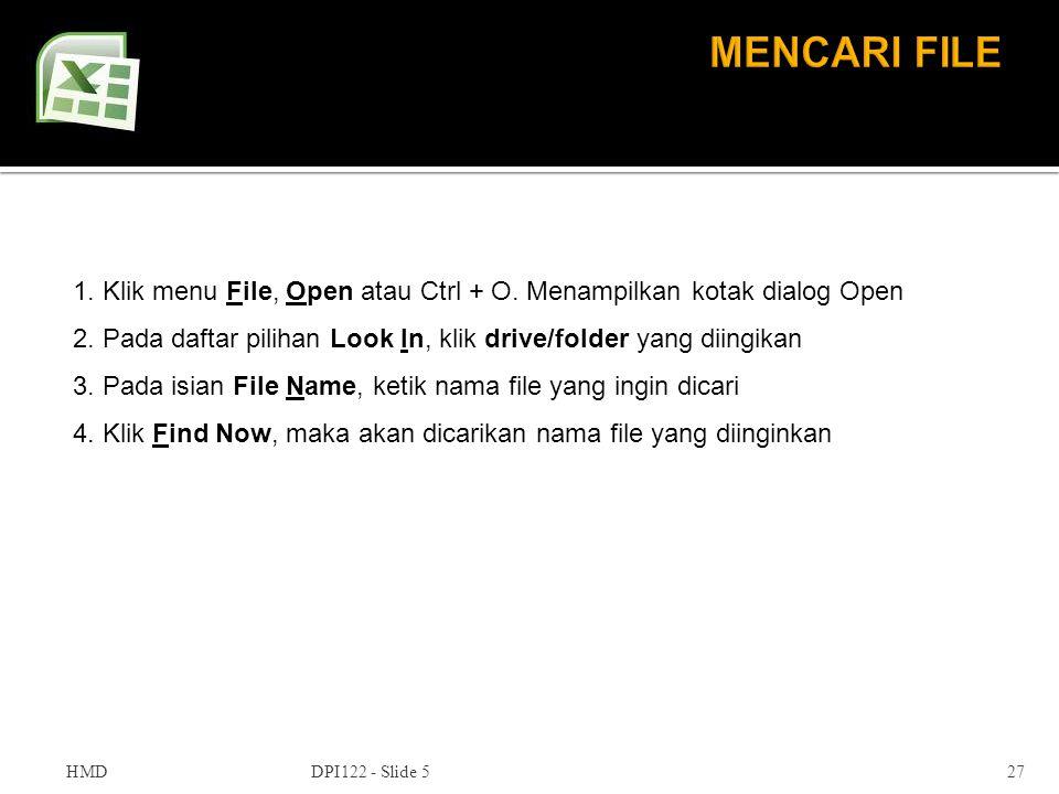 HMDDPI122 - Slide 527 1. Klik menu File, Open atau Ctrl + O. Menampilkan kotak dialog Open 2. Pada daftar pilihan Look In, klik drive/folder yang diin