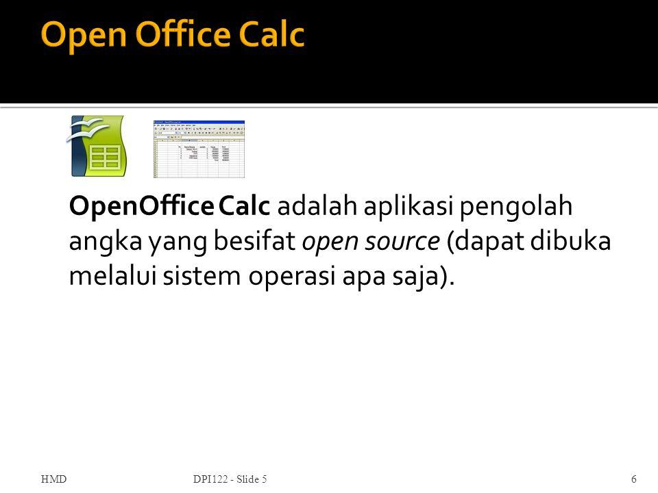 OpenOffice Calc adalah aplikasi pengolah angka yang besifat open source (dapat dibuka melalui sistem operasi apa saja). DPI122 - Slide 56HMD