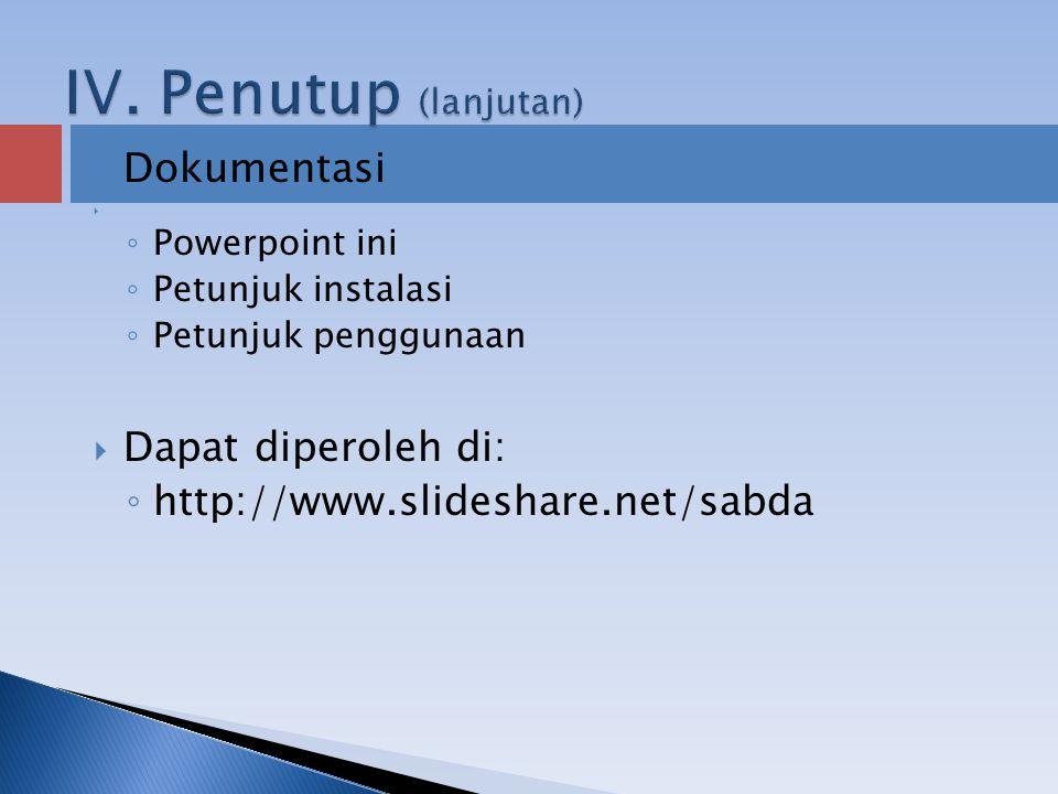  Dokumentasi  ◦ Powerpoint ini ◦ Petunjuk instalasi ◦ Petunjuk penggunaan  Dapat diperoleh di: ◦ http://www.slideshare.net/sabda