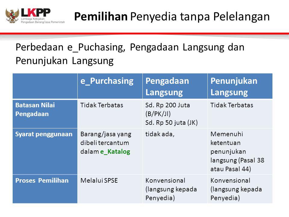 Perbedaan e_Puchasing, Pengadaan Langsung dan Penunjukan Langsung e_PurchasingPengadaan Langsung Penunjukan Langsung Batasan Nilai Pengadaan Tidak TerbatasSd.