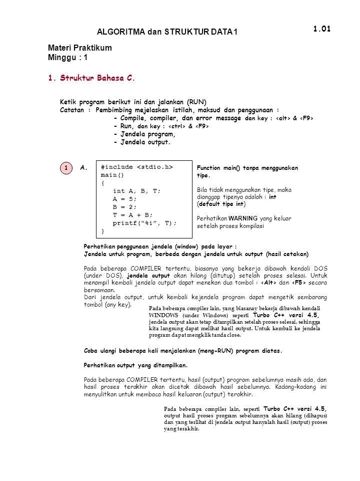 "#include main() { int A, B, T; A = 5; B = 2; T = A + B; printf(""%i"", T); } 1.01 ALGORITMA dan STRUKTUR DATA 1 Materi Praktikum Minggu : 1 1 1. Struktu"