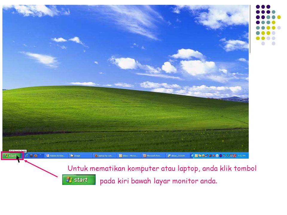 Untuk mematikan komputer atau laptop, anda klik tombol pada kiri bawah layar monitor anda.