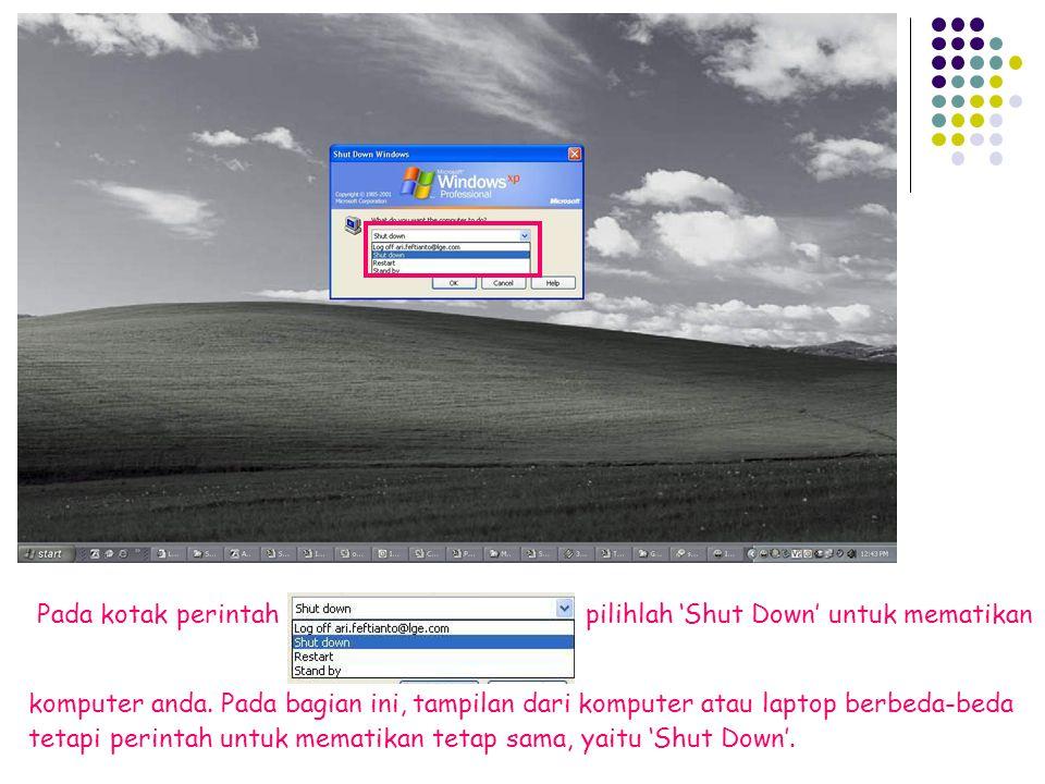 Pada kotak perintahpilihlah 'Shut Down' untuk mematikan komputer anda.