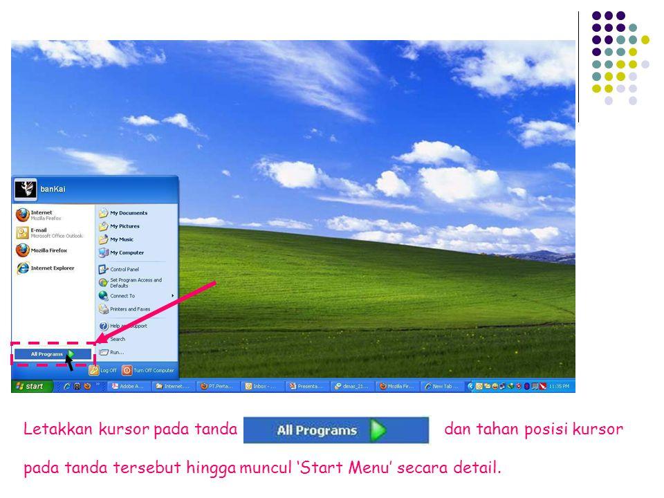 Letakkan kursor pada tandadan tahan posisi kursor pada tanda tersebut hingga muncul 'Start Menu' secara detail.
